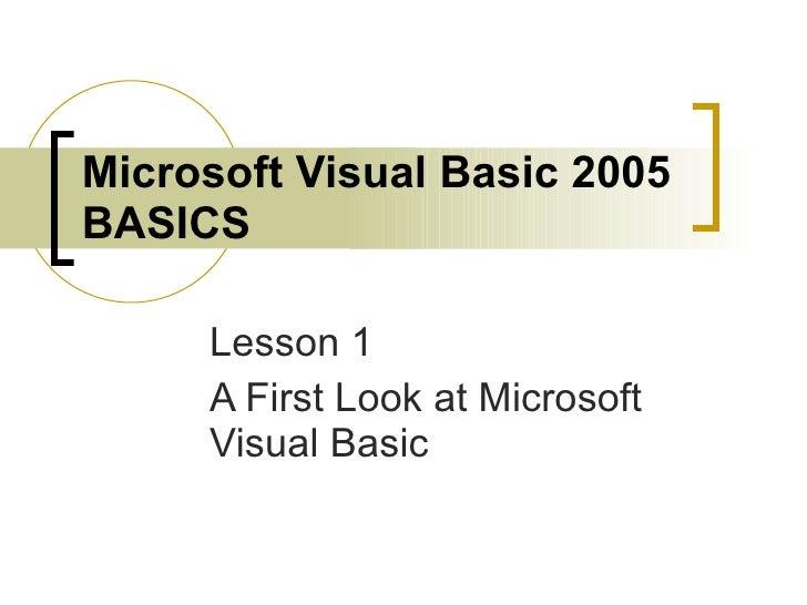Microsoft Visual Basic 2005 BASICS Lesson 1 A First Look at Microsoft Visual Basic