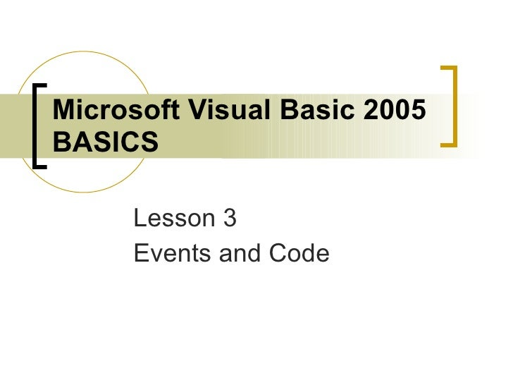Microsoft Visual Basic 2005 BASICS Lesson 3 Events and Code