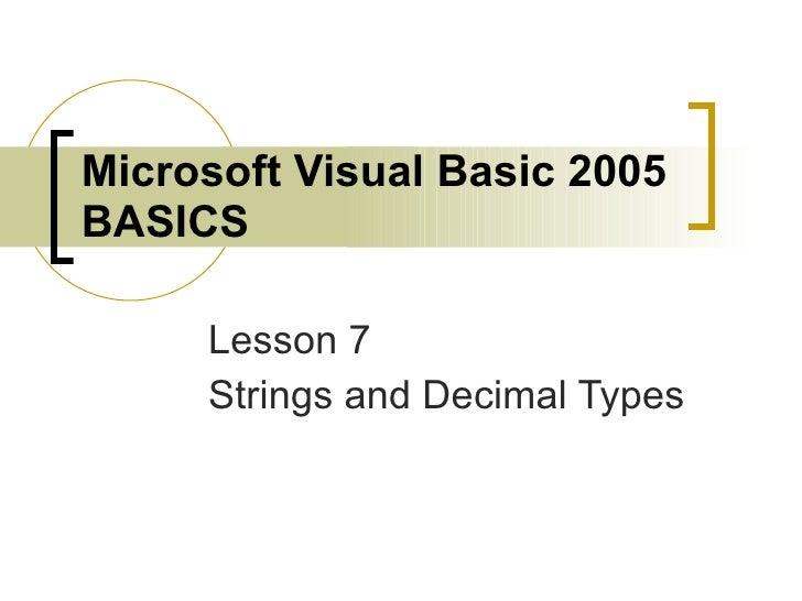 Microsoft Visual Basic 2005 BASICS Lesson 7 Strings and Decimal Types