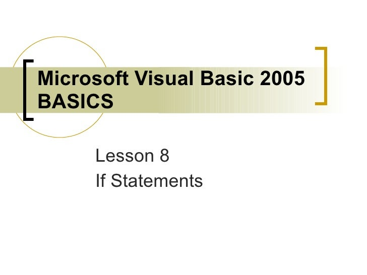 Microsoft Visual Basic 2005 BASICS Lesson 8 If Statements