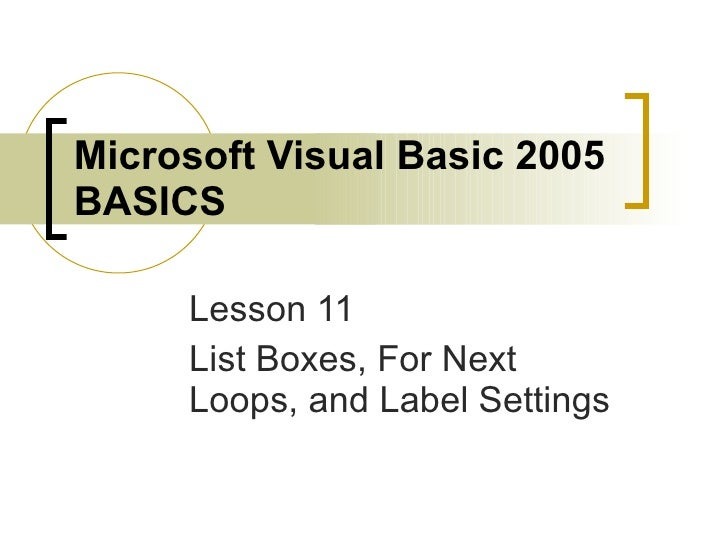 Microsoft Visual Basic 2005 BASICS   Lesson 11 List Boxes, For Next Loops, and Label Settings
