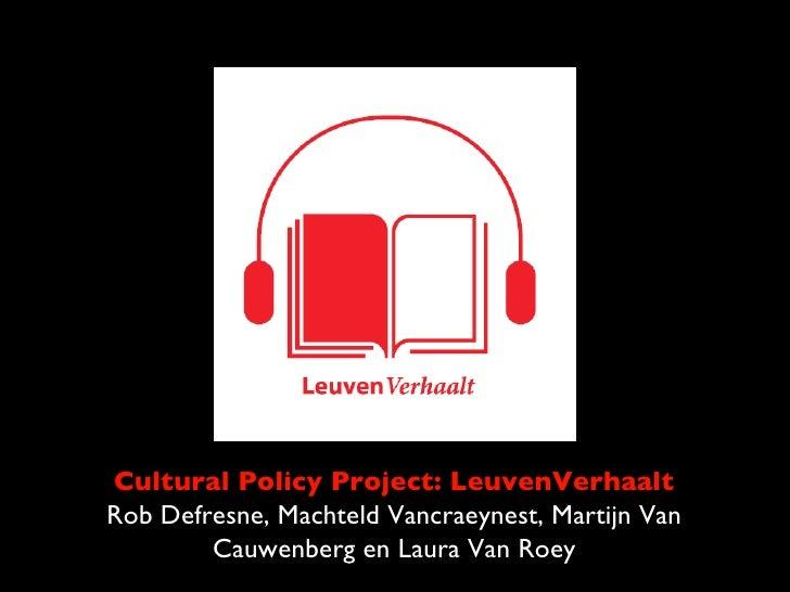 Cultural Policy Project: LeuvenVerhaaltRob Defresne, Machteld Vancraeynest, Martijn Van        Cauwenberg en Laura Van Roey