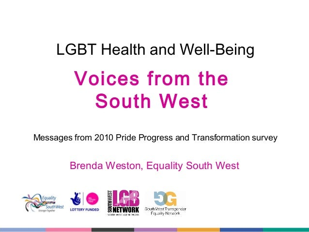 LGBT Health and Well-Being  Voices from the South West Messages from 2010 Pride Progress and Transformation survey  Brenda...