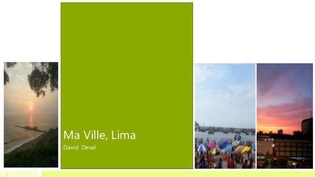 1 Ma Ville, Lima David Deval