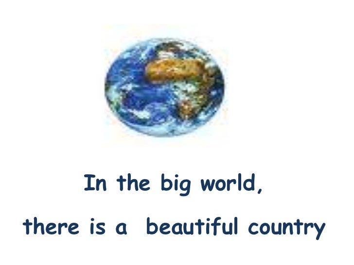 In the big world,there is a beautiful country