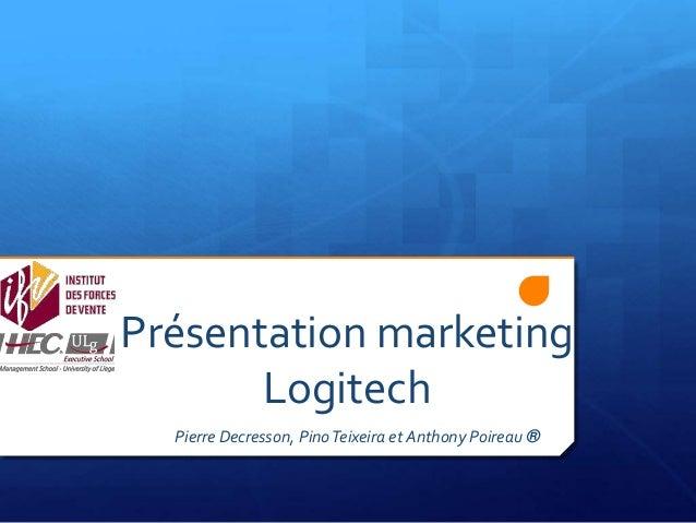Présentation marketingLogitechPierre Decresson, PinoTeixeira et Anthony Poireau ®