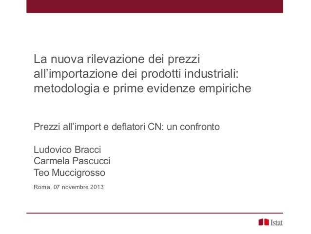 La nuova rilevazione dei prezzi all'importazione dei prodotti industriali: metodologia e prime evidenze empiriche Prezzi a...