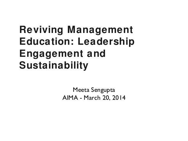 Reviving Management Education: Leadership Engagement and Sustainability Meeta Sengupta AIMA - March 20, 2014
