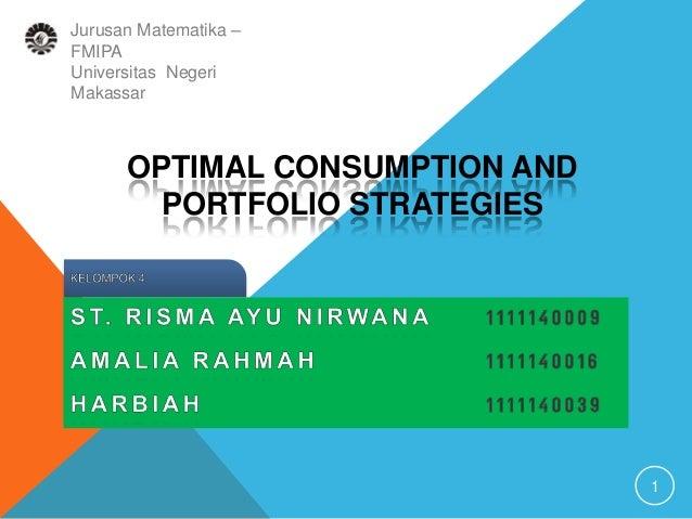 OPTIMAL CONSUMPTION AND PORTFOLIO STRATEGIES 1 Jurusan Matematika – FMIPA Universitas Negeri Makassar