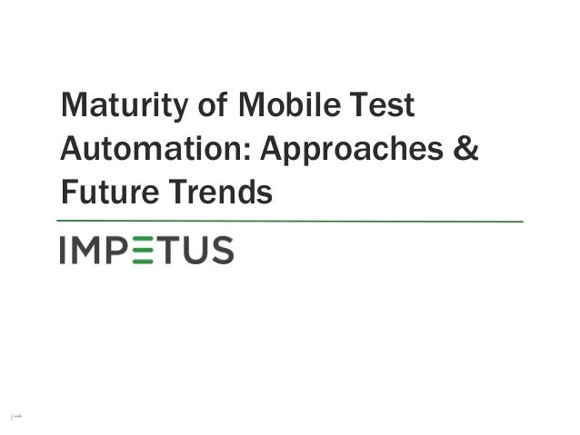 Maturity of Mobile Test Automation: Approaches & Future Trends 1