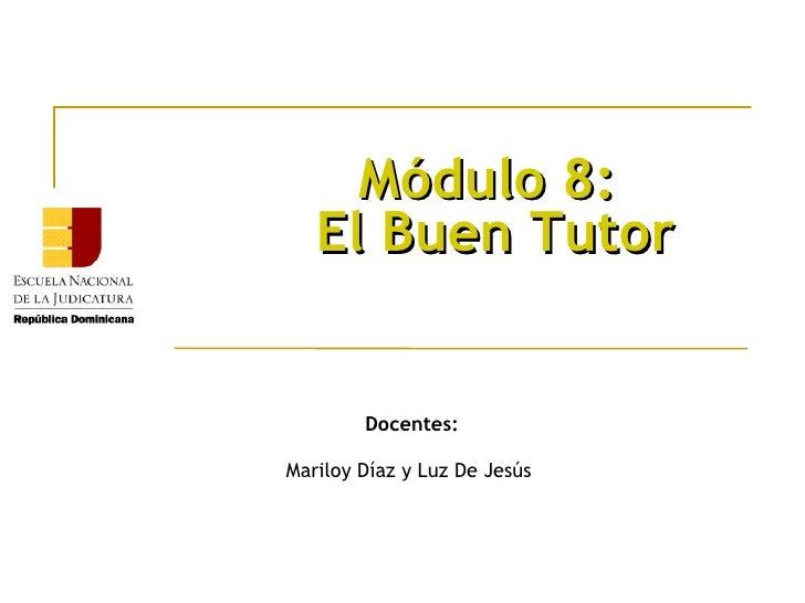 Módulo 8:  El Buen Tutor Docentes: Mariloy Díaz y Luz De Jesús