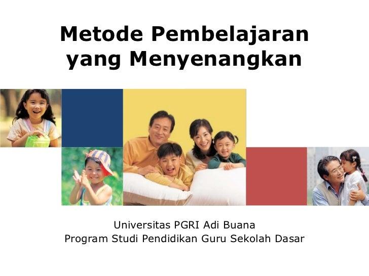 Metode Pembelajaranyang Menyenangkan        Universitas PGRI Adi BuanaProgram Studi Pendidikan Guru Sekolah Dasar