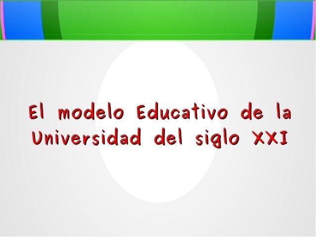 Ppt modelo educativo universidad s.xxi