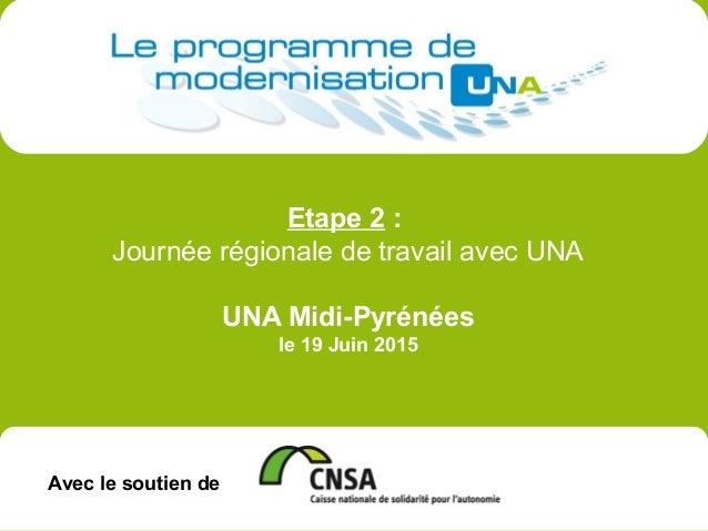 Avec le soutien de Etape 2 : Journée régionale de travail avec UNA UNA Midi-Pyrénées le 19 Juin 2015