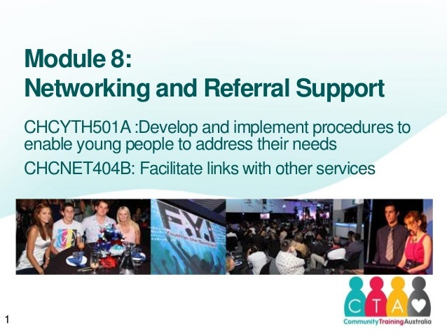 Module 8:Networking and Referral SupportCHCYTH501A :Develop and implement procedures toenable young people to address thei...
