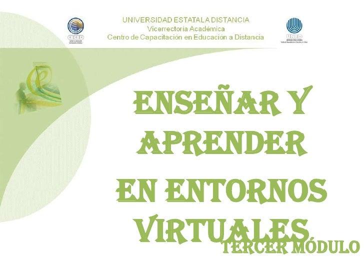 Enseñar y Aprender <br />en Entornos Virtuales<br />Tercer Módulo<br />