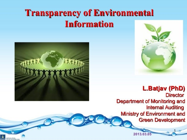Transparency of EnvironmentalTransparency of EnvironmentalInformationInformationL.Batjav (PhD)L.Batjav (PhD)DirectorDirect...