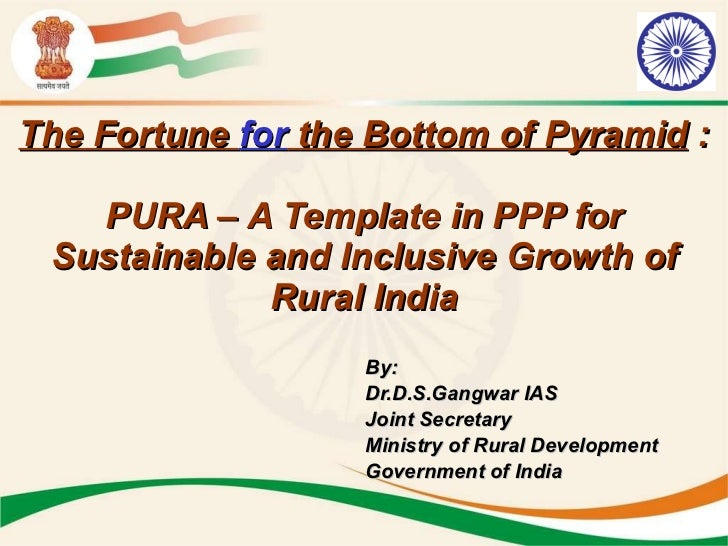 The Fortune  for  the Bottom of Pyramid  : PURA – A Template in PPP for Sustainable and Inclusive Growth of Rural India <u...