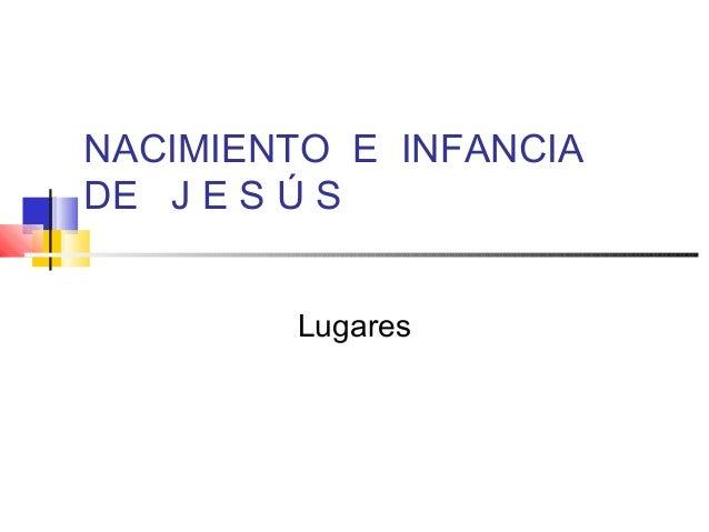 NACIMIENTO E INFANCIADE J E S Ú S        Lugares