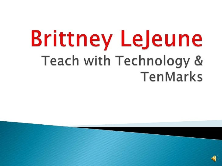 Brittney LeJeuneTeach with Technology & TenMarks<br />