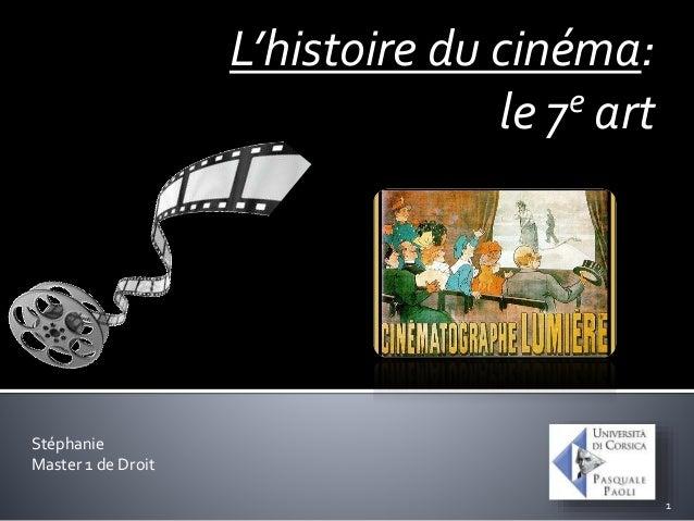 L'histoire du cinéma: le 7e art Stéphanie Master 1 de Droit 1