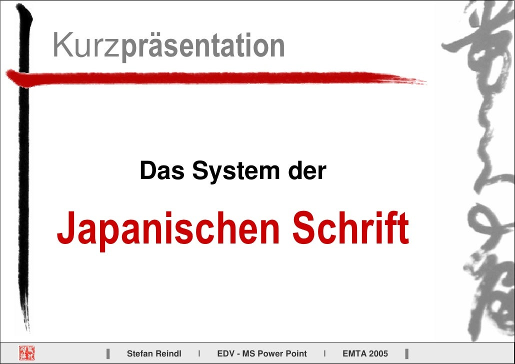 Kurzpräsentation            Das System der  Japanischen Schrift     ▌   Stefan Reindl   I   EDV - MS Power Point   I   EMT...