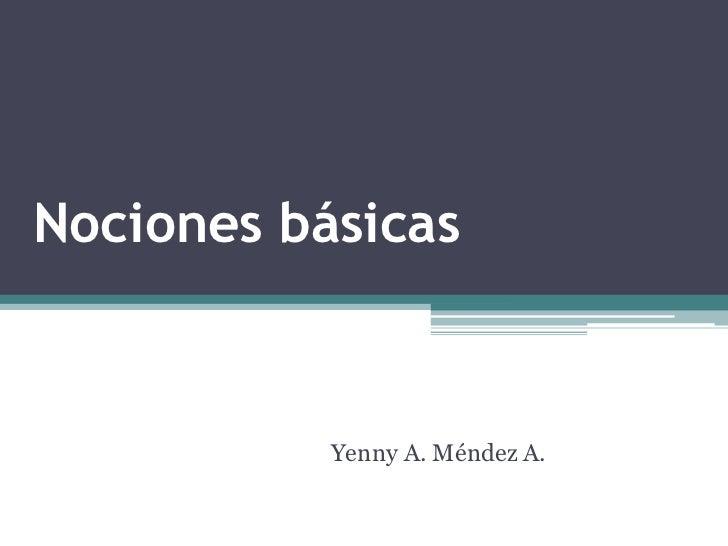 Nociones básicas           Yenny A. Méndez A.