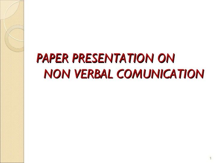PAPER PRESENTATION ON NON VERBAL COMUNICATION                           1
