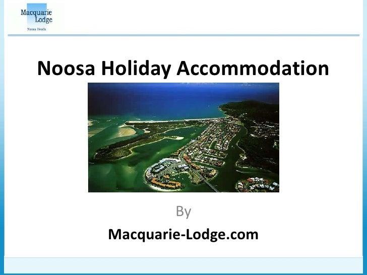 Noosa Holiday Accommodation              By      Macquarie-Lodge.com