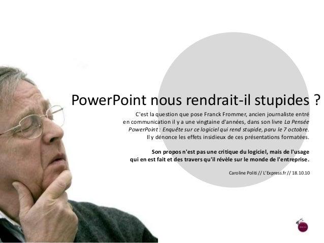 PowerPoint nous rendrait-il stupides ? C'est la question que pose Franck Frommer, ancien journaliste entré en communicatio...