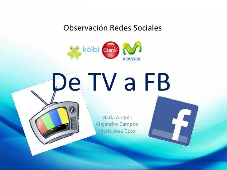 Observación Redes Sociales María Angulo Alejandro Campos María José Coto De TV a FB