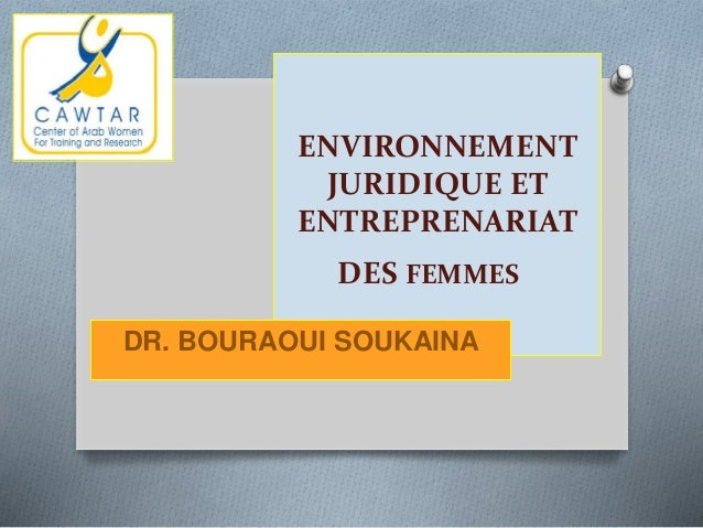 ENVIRONNEMENT JURIDIQUE ET ENTREPRENARIAT DES FEMMES DR. BOURAOUI SOUKAINA