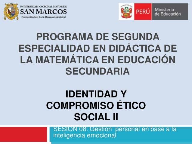 PROGRAMA DE SEGUNDA  ESPECIALIDAD EN DIDÁCTICA DE  LA MATEMÁTICA EN EDUCACIÓN  SECUNDARIA  IDENTIDAD Y  COMPROMISO ÉTICO  ...