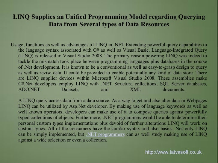 LINQ Supplies an Unified Programming Model regarding Querying          Data from Several types of Data ResourcesUsage, fun...