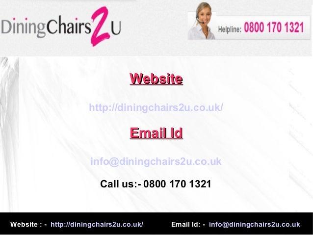 Website : - http://diningchairs2u.co.uk/ Email Id: - info@diningchairs2u.co.ukWebsiteWebsitehttp://diningchairs2u.co.uk/Em...