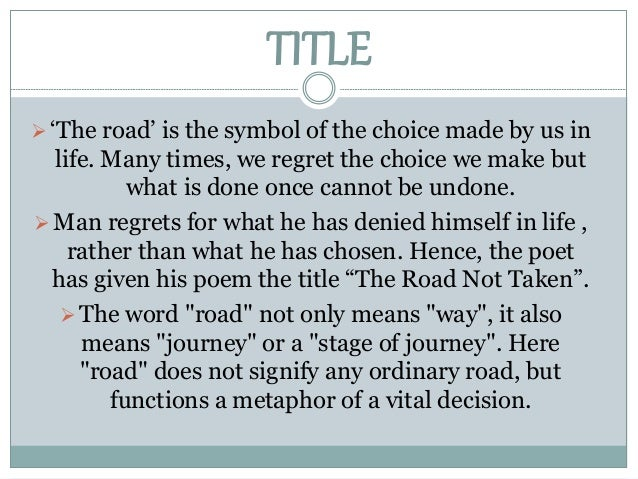 the use of metaphors iambic tetrameter and symbolism in the road not taken a poem by robert frost Varying on an iambic tetrameter in the poem 'the road not taken,' robert frost uses let's take a look at some of the symbolism in 'the road not taken' to.