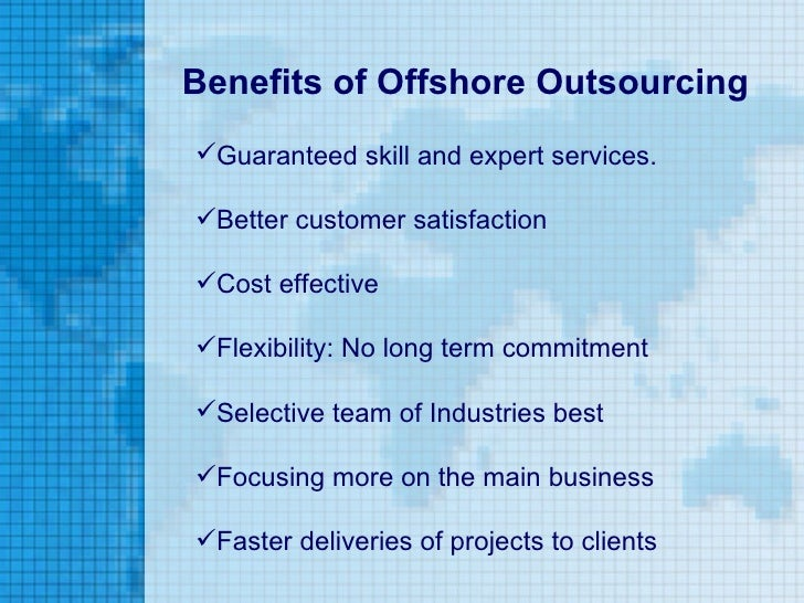 the benefits of offshore outsourcing The topic of offshore outsourcing is as much a political topic as an economic one, and perhaps even more so we therefore begin by discussing the politics, as seen through  hosting a discussion on the benefits of laetrile and yet, it highlights the partisan attention given to outsourcing even before the erp release.