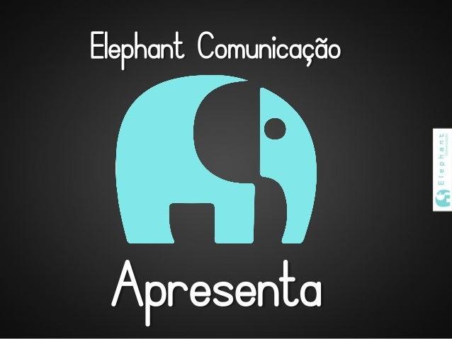 Elephant Comunicação Apresenta