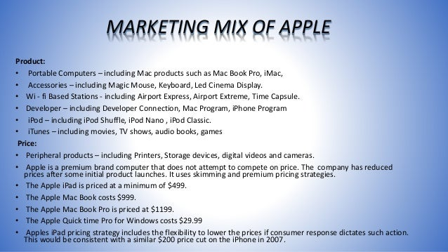 marketing mix with apple inc A study of the company apple regarding the 7 p's of the marketing mix 8 september 2010 contents introduction.