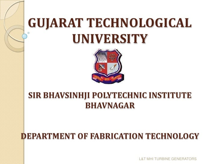 GUJARAT TECHNOLOGICAL       UNIVERSITY SIR BHAVSINHJI POLYTECHNIC INSTITUTE             BHAVNAGARDEPARTMENT OF FABRICATION...