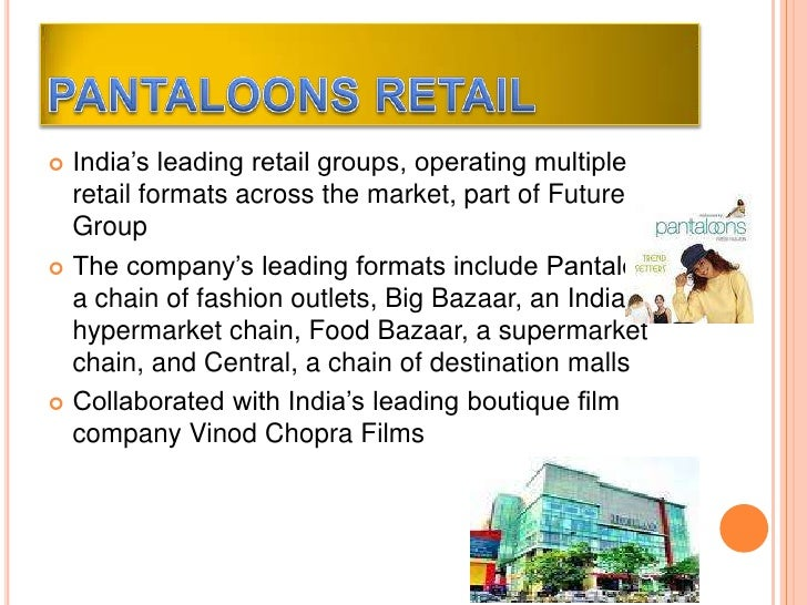research study of pantaloons ltd future group Indian retail models: reliance retail vs itc retail vs this case study helps to big bazaar, reliance retail, future group, kishore biyani, pantaloons.