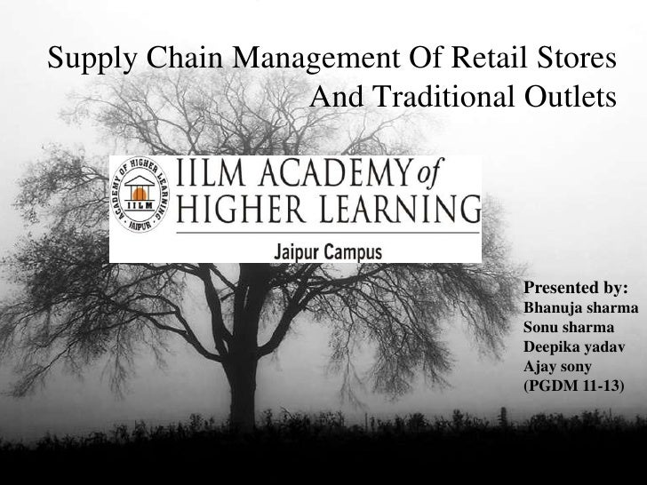 Supply Chain Management Of Retail Stores                 And Traditional Outlets                                 Presented...