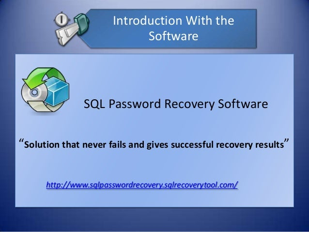 "Introduction With the Software SQL Password Recovery Software ""Solution that never fails and gives successful recovery res..."