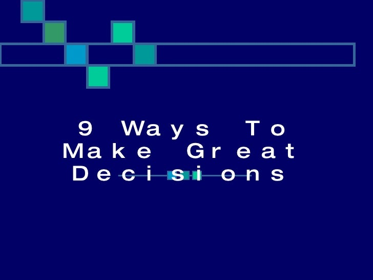 9 Ways To Make Great Decisions