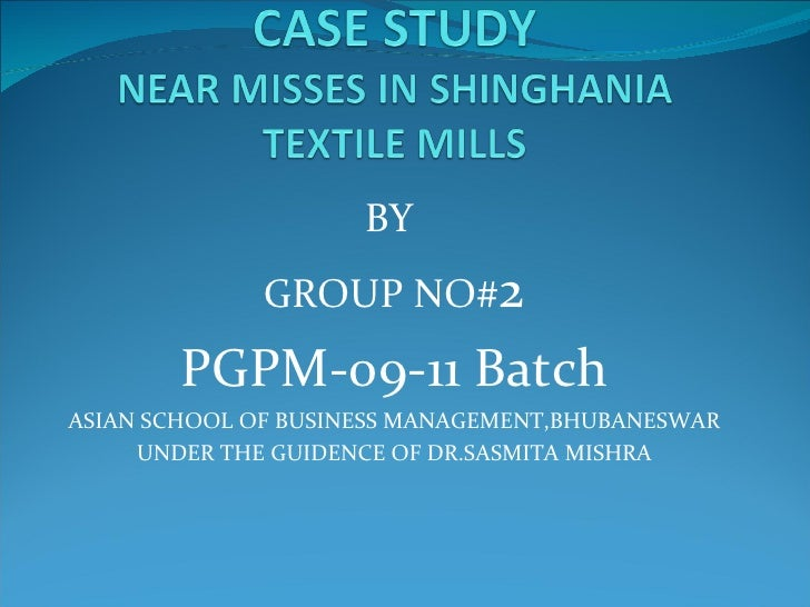 Ppt on case study of near misses in singhania textile mills