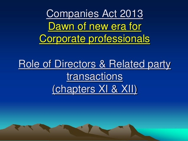 Companies Act 2013 Dawn of new era for Corporate professionals Role of Directors & Related party transactions (chapters XI...