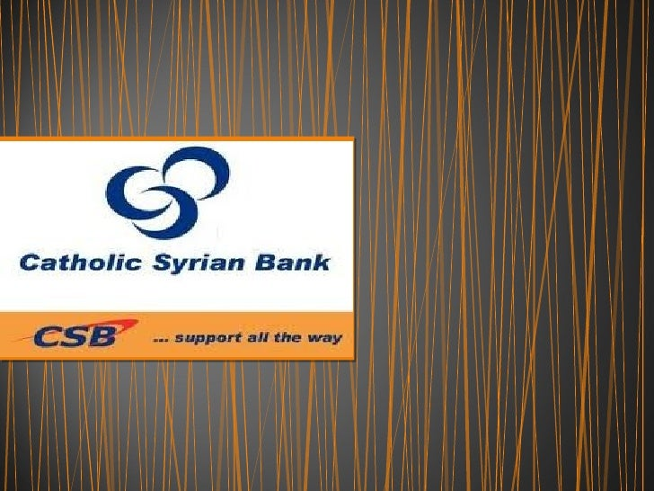 •   The Catholic Syrian Bank Ltd - Nine decades•   Started on 26th November 1920 in Thrissur•   Headquarters in Thrissur• ...