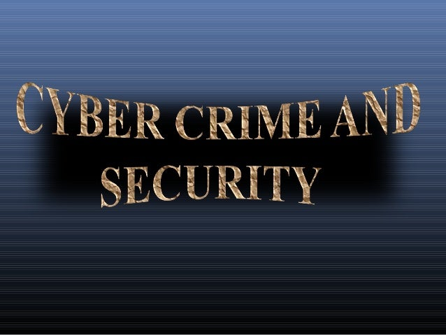 cyber crimes and cyber security Building confidence and security in the use and hacking attacks are just some examples of computer-related crimes that understanding cybercrime: phenomena.