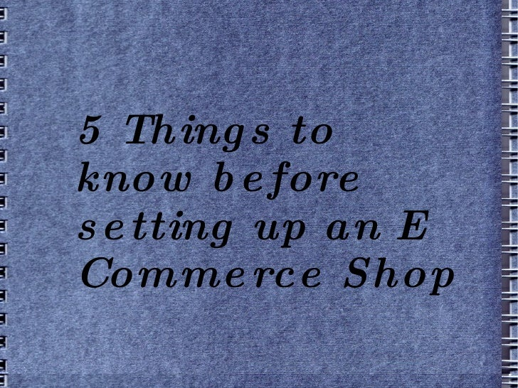 5 Things to know before setting up an E Commerce Shop