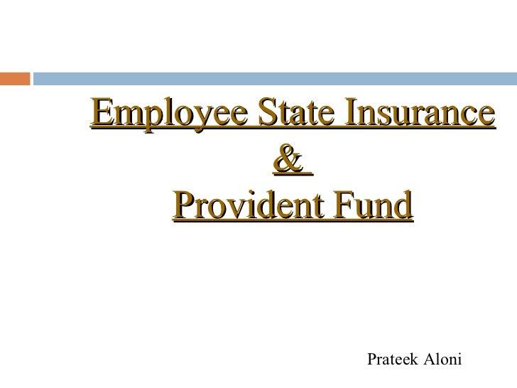 Employee State Insurance          &    Provident Fund                Prateek Aloni
